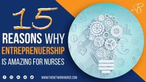 15 Reasons Why Entrepreneurship is Amazing for Nurses