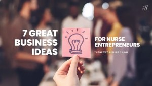 7 Great Business Ideas for Nurse Entrepreneurs