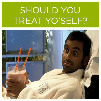 Treat Yo'self…?