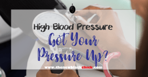 High Blood Pressure Got Your Pressure Up?