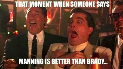 that moment when someone says manning is better than brady