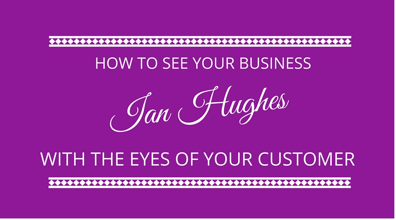 #09 Your Business Through Your Customer's Eyes with Ian Hughes