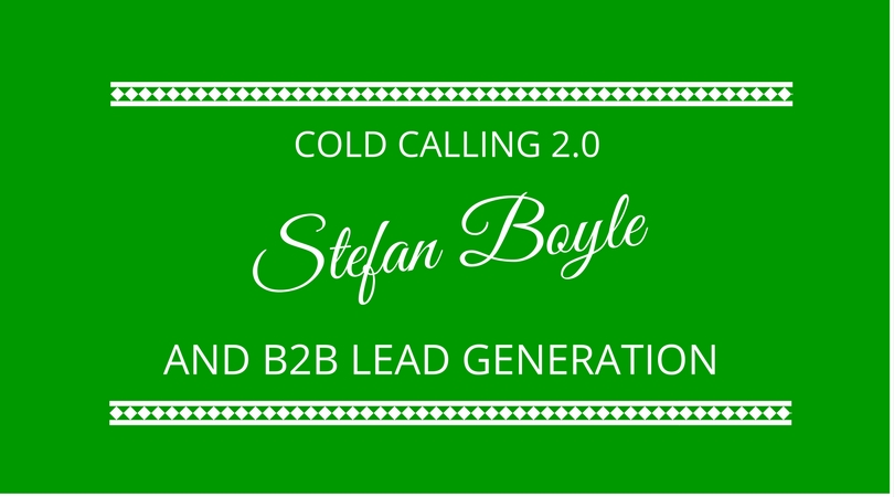 #56 Cold Calling 2.0 and B2B Lead Generation with Stefan Boyle