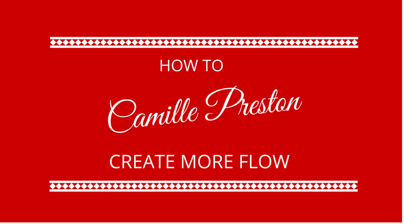 #98 Create More Flow with Camille Preston