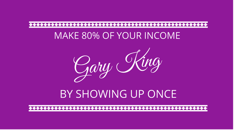 #115 Gary King – Earn 80% of Your Income by Showing Up Once