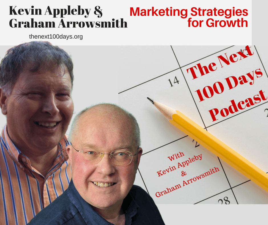 Growth Marketing Strategies, The Next 100 Days Podcast, Graham Arrowsmith, Kevin Appleby