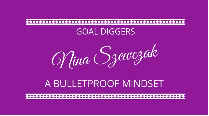 #139 Nina Szewczak – A Bulletproof Mindset