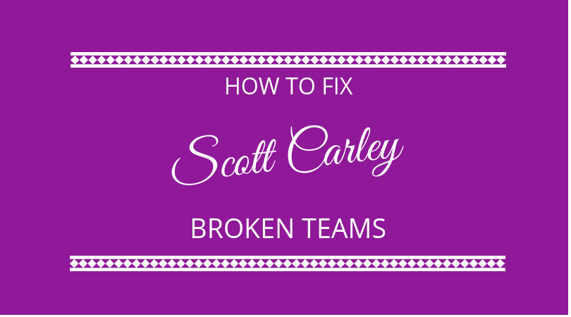 #143 – Scott Carley – How to Fix Broken Teams