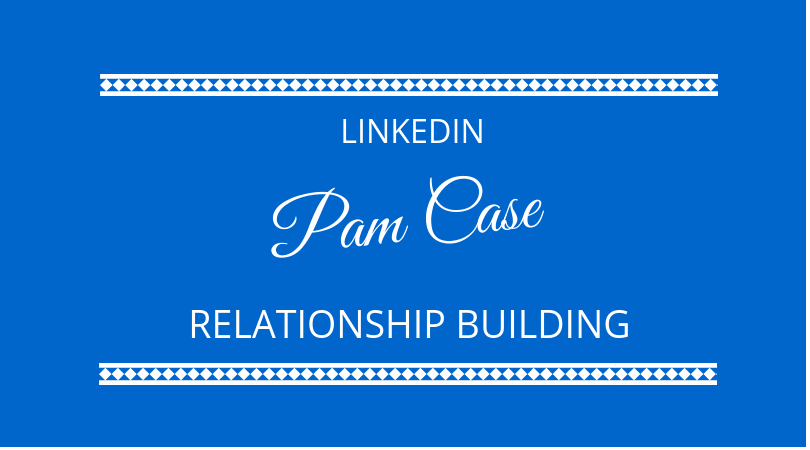 #144 Pam Case – Relationship Building on LinkedIn