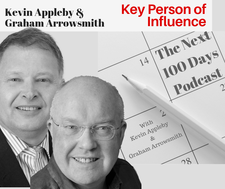 Key Person of Influence with Graham Arrowsmith and Kevin Appleby on The Next 100 Days Podcast