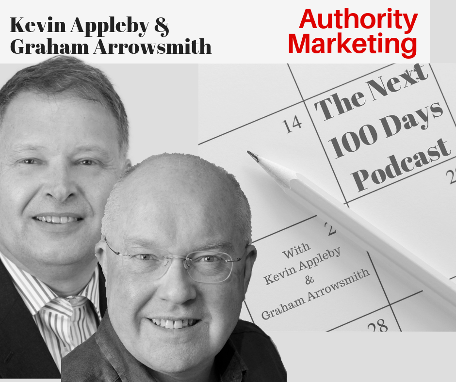 Authority Marketing with Graham Arrowsmith and Kevin Appleby on The Next 100 Days Podcast