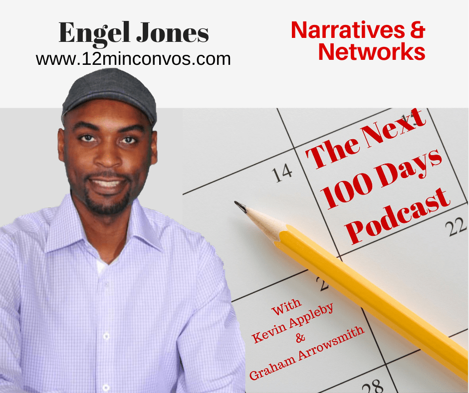 Engel Jones on the next 100 days podcast, narrative and networks with Graham Arrowsmith and Kevin appleby