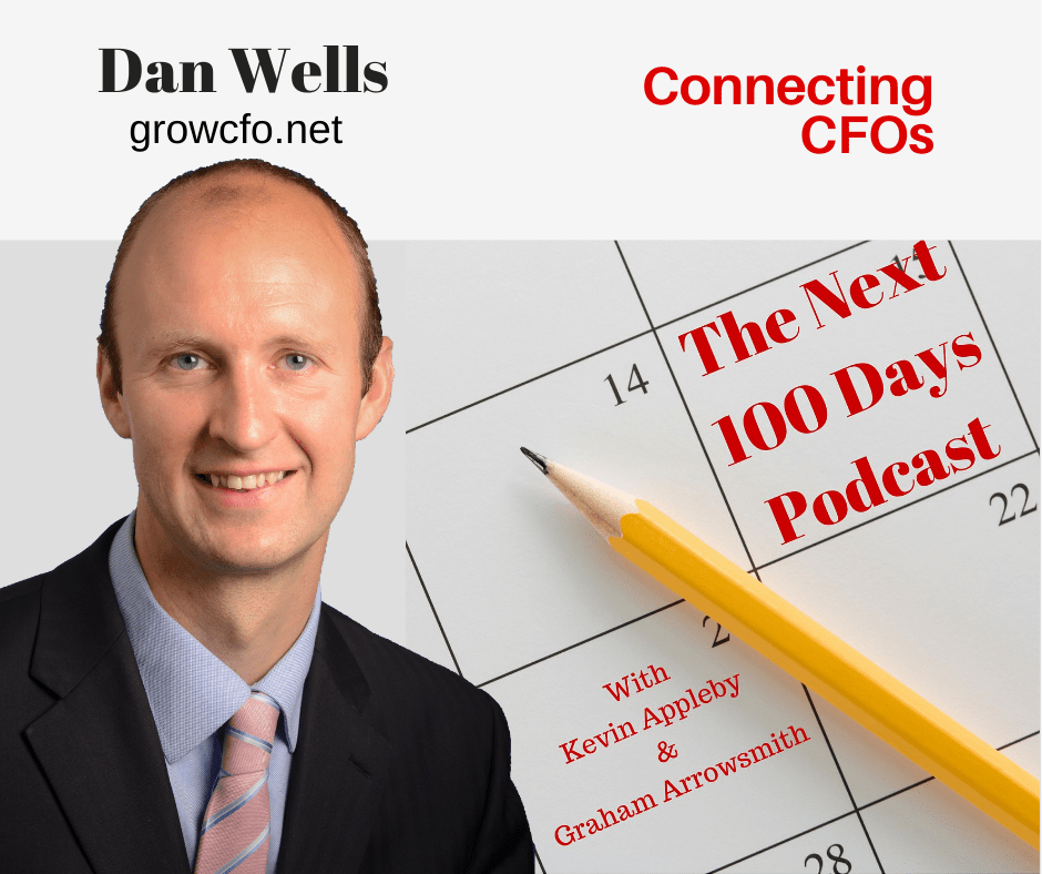 Dan Wells is guest on the next 100 days podcast with Graham Arrowsmith and Kevin Appleby, discussing connecting CFOs