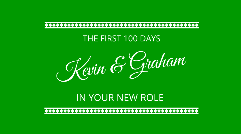 the first 100 days in your new role with Kevin Appleby and. Graham Arrowsmith on The Next 100 Days Podcast