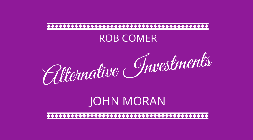 Alternative investments with Rob Comer and John Moran from Grow and Protect
