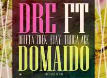 Dre Ft. F Jay, Drifta Trek & Triiga Ace – Domaido MP3 Download