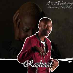 Rasheed – Am Still That Guy