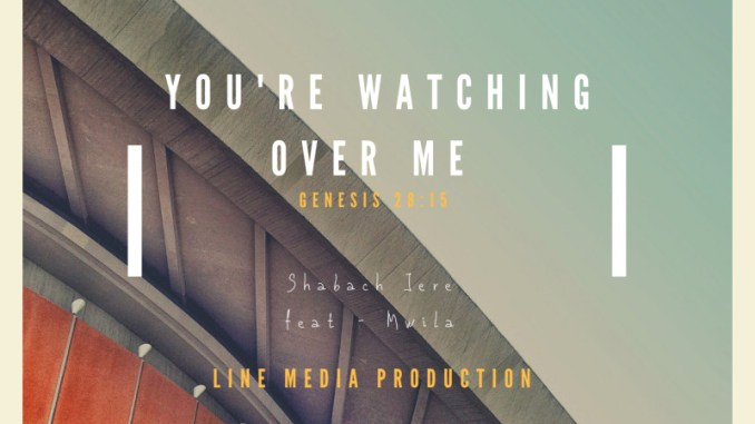 Shabach Jere Ft. Mwila – You're Watching Over Me MP3 Download