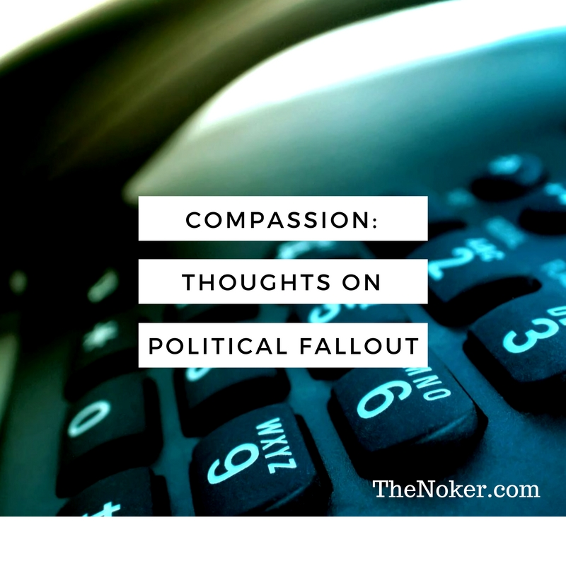 Compassion: Thoughts on Political Fallout, Or, Why I'm still calling my mom for her birthday / TheNoker.com / It's been an intense couple years on the political front with the most recent election season coming to a close last week. With our incoming President, many are seeing doom. But compassion is still important.