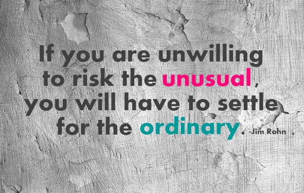 "Is Anyone Else Fucking Sick of Jim Rohn Quotes? / TheNoker.com / ""If you are unwilling to risk the unusual, you will have to settle for the ordinary."" - Jim Rohn"