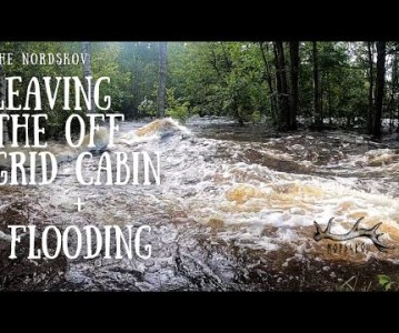 Leaving the off grid cabin | Flooding