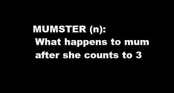 Mumster(n): what happens to mum after she counts to 3