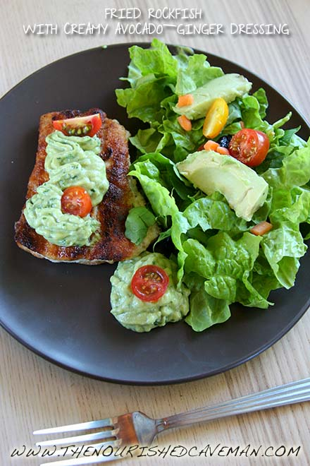 FRIED ROCKFISH WITH CREAMY AVOCADO-GINGER DRESSING BY THE NOURISHED CAVEMAN 2
