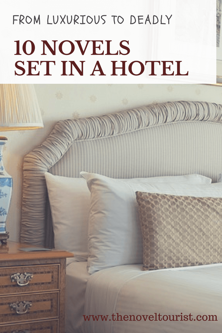 Hotel Novels 10 Books Set In A Hotel To Indulge The Perfect Escape And Read Weekend The Novel Tourist