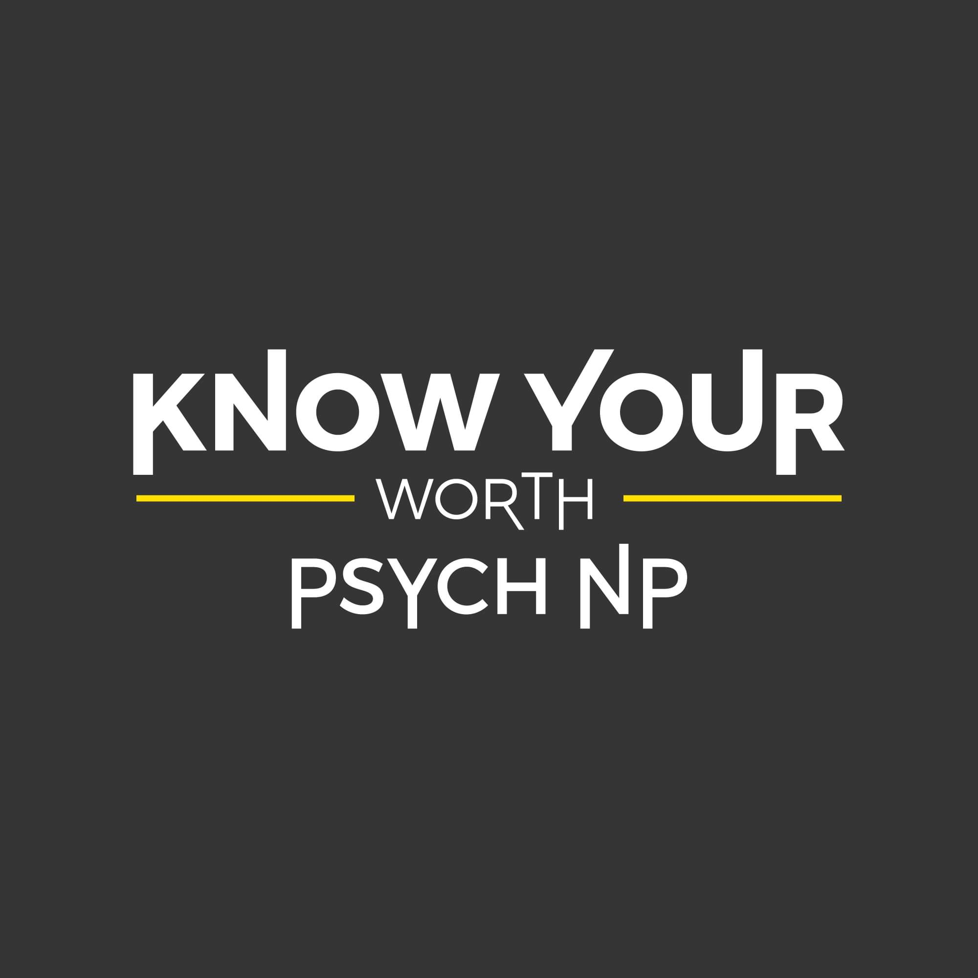 Episode 149 – Know Your Worth Psych NP Interview!