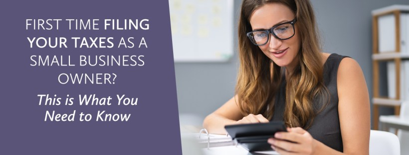 First Time Filing Your Taxes as a Small Business Owner? This is What You Need to Know!