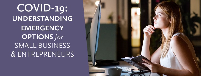 COVID-19: Understanding Emergency Options for Small Business & Entrepreneurs