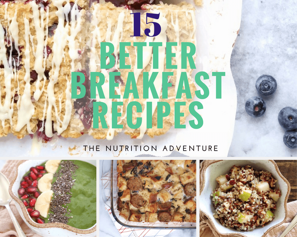 15 Better Breakfast Recipes | The Nutrition Adventure