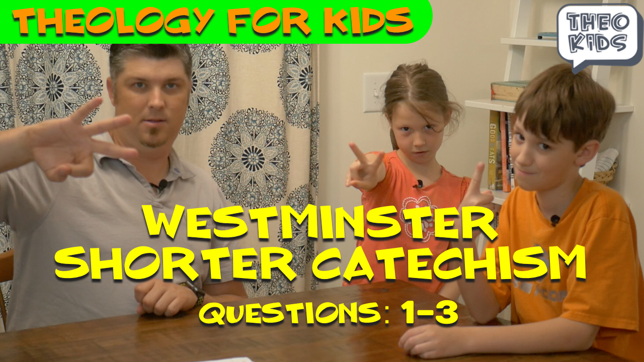 Westminster Shorter Catechism Questions 1-3