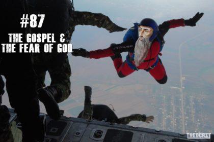 #87 The Gospel & The Fear of God