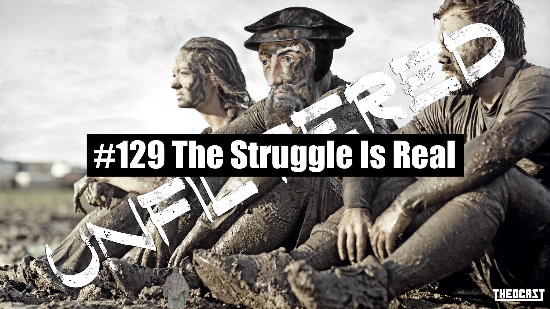 UNFILTERED #129 The Struggle Is Real – Progressive Sanctification