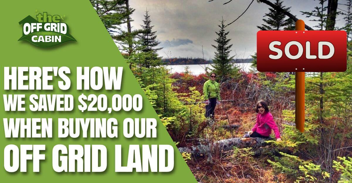 How We Saved Money Buying Off Grid Land The Off Grid Cabin