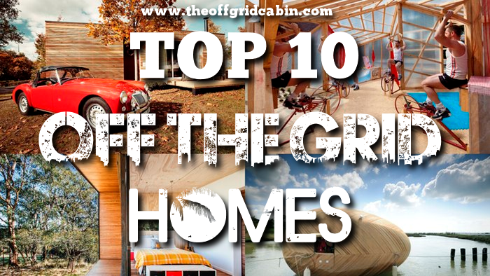 Off Grid Inspiration: Check Out Our Top 10 Off Grid Homes