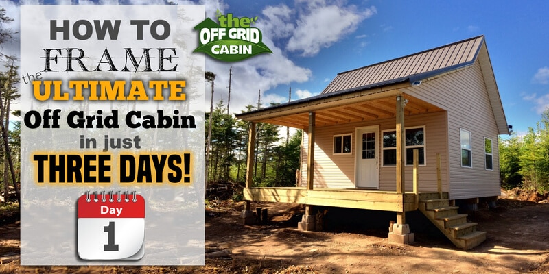 3 Days to Frame The Off Grid Cabin Walls