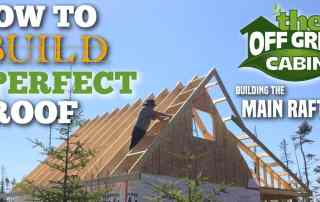 The Off Grid Cabin How To Build The Perfect Roof Main Rafters Featured Image