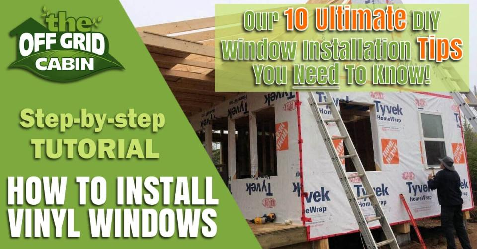 Our 10 Ultimate DIY Window Installation Tips You Need To Know!