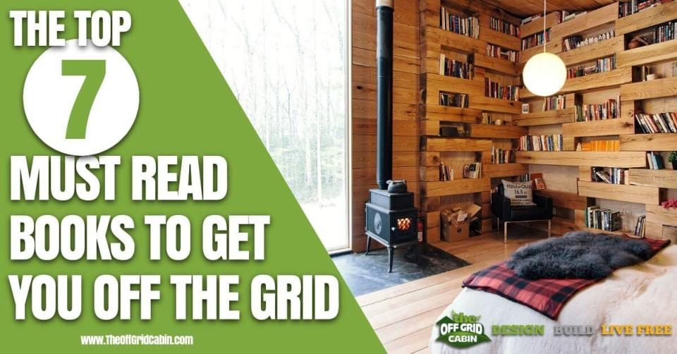 The Top 7 Must Read Books To Get Off Grid Image
