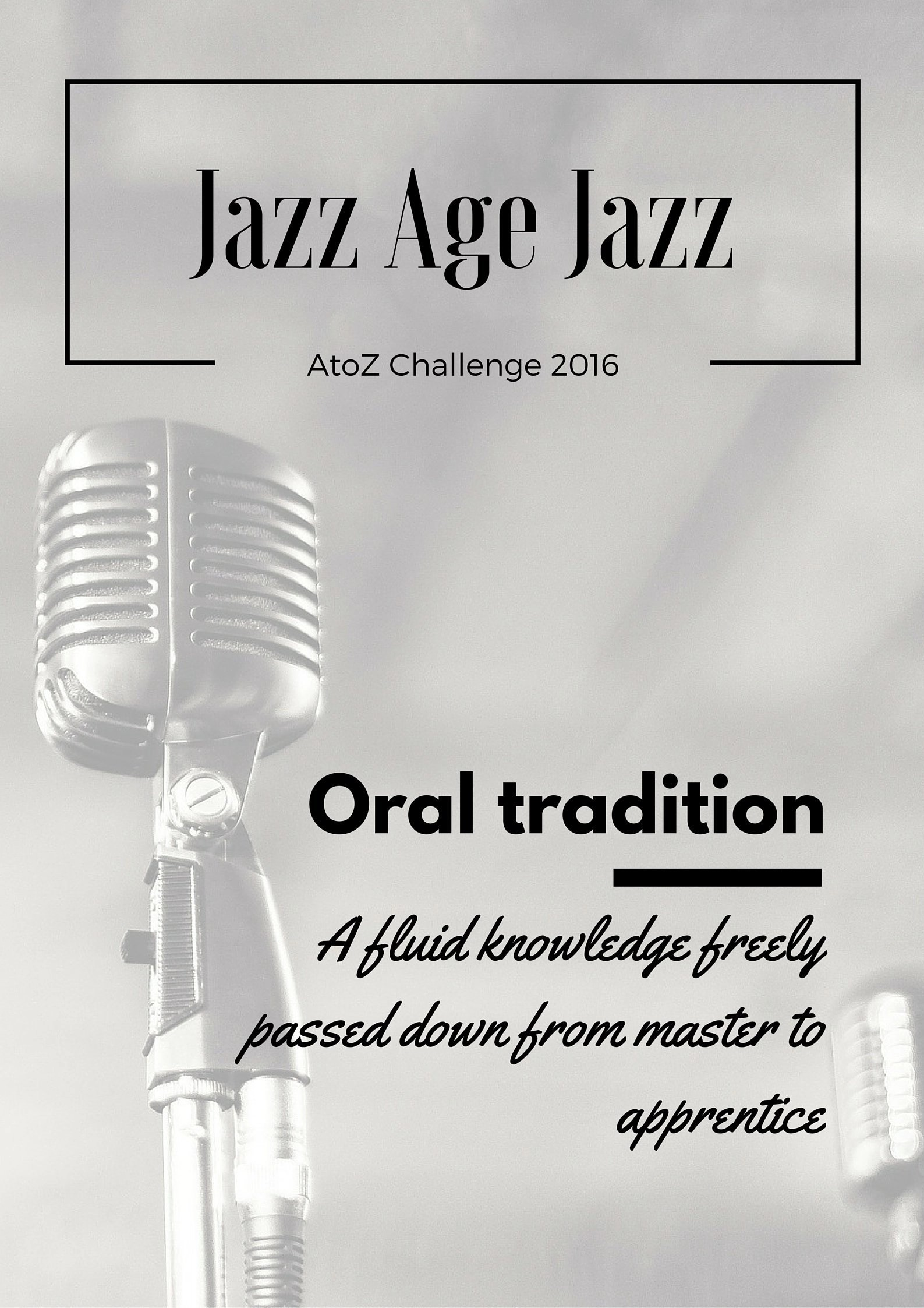 Jazz Age Jazz - Oral Tradition: a fluid knowledge freely pass down from master to apprentice
