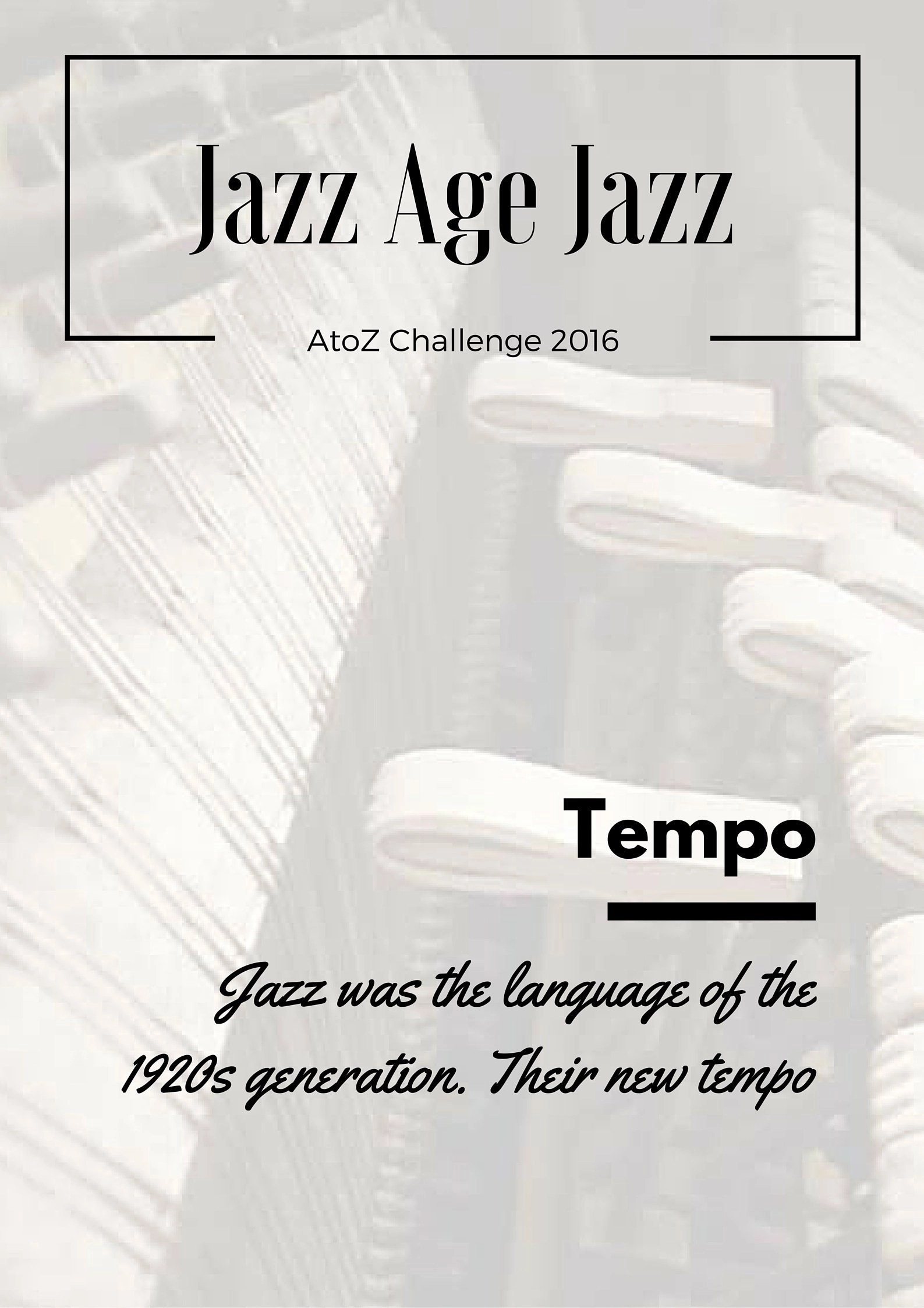 Jazz Age Jazz - Tempo: jazz was the language of the 1920s generation, their new tempo