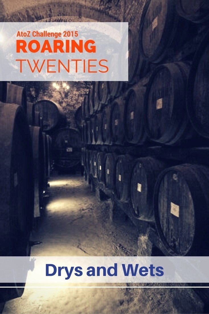 ROARING TWENTIES AtoZ - Drys and Wets - The confrontation between Drys and Wets characterised the whole of Prohibition... and it wasn't just a fight against alcohol (1920s, bootlegging)