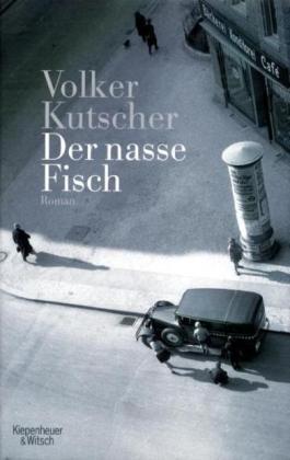 Der nasse Fisch: Gereon Raths erster Fall (Gereon Rath #1) by Volker Kutscher