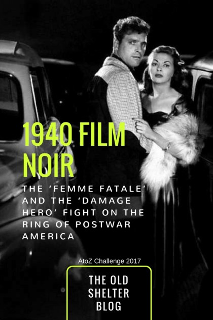 1940s Film Noir - The Femme Fatale and the Damage Hero fight on the ring of postwar America