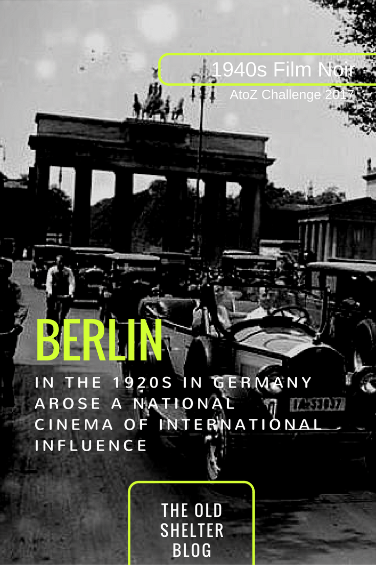 1940s Film Noir - BERLIN (AtoZ Challenge 2017) - In the 1920s in Germany arose a national cinema of international influence and its own language: Expressionism