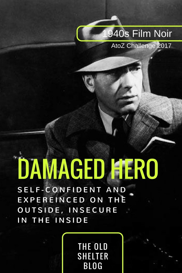1940s Film Noir - Damaged Hero: the wounded, damaged hero that acts cool but doubts himself