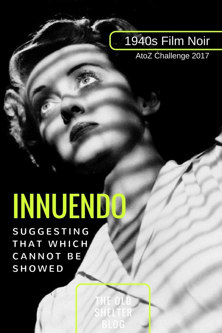 1940s Film Noir - INNUENDO (AtoZ Challenge 2017) - To suggest what which could not be showed