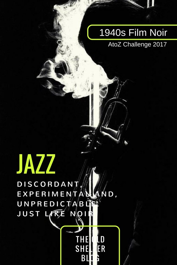 1940s Film Noir - JAZZ (AtoZ Challenge 2017) - Jazz association with neo noir is not surprising. The unpredictability, dissonance, experimentation of jazz is particularly apt at commenting these stories of disconnection and confusion.
